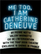 Me too, I am Catherine Deneuve de Pierre Notte
